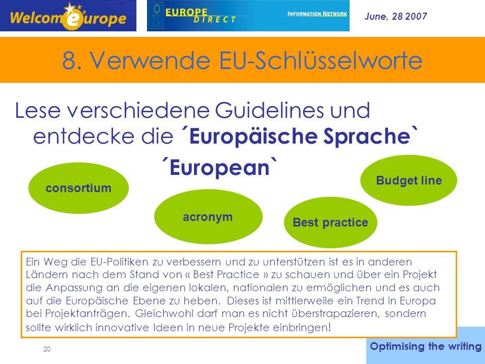 June, 28 2007 20 8. Verwende EU-Schlüsselworte Lese verschiedene Guidelines und entdecke die ´Europäische Sprache` ´European` Optimising the writing B