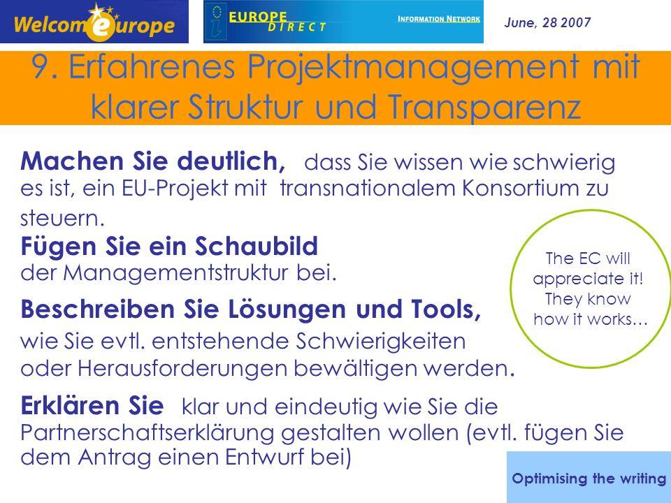 June, 28 2007 22 9. Erfahrenes Projektmanagement mit klarer Struktur und Transparenz Machen Sie deutlich, dass Sie wissen wie schwierig es ist, ein EU