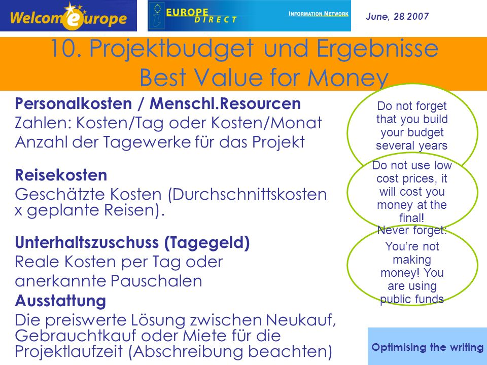 June, 28 2007 23 10. Projektbudget und Ergebnisse Best Value for Money Personalkosten / Menschl.Resourcen Zahlen: Kosten/Tag oder Kosten/Monat Anzahl