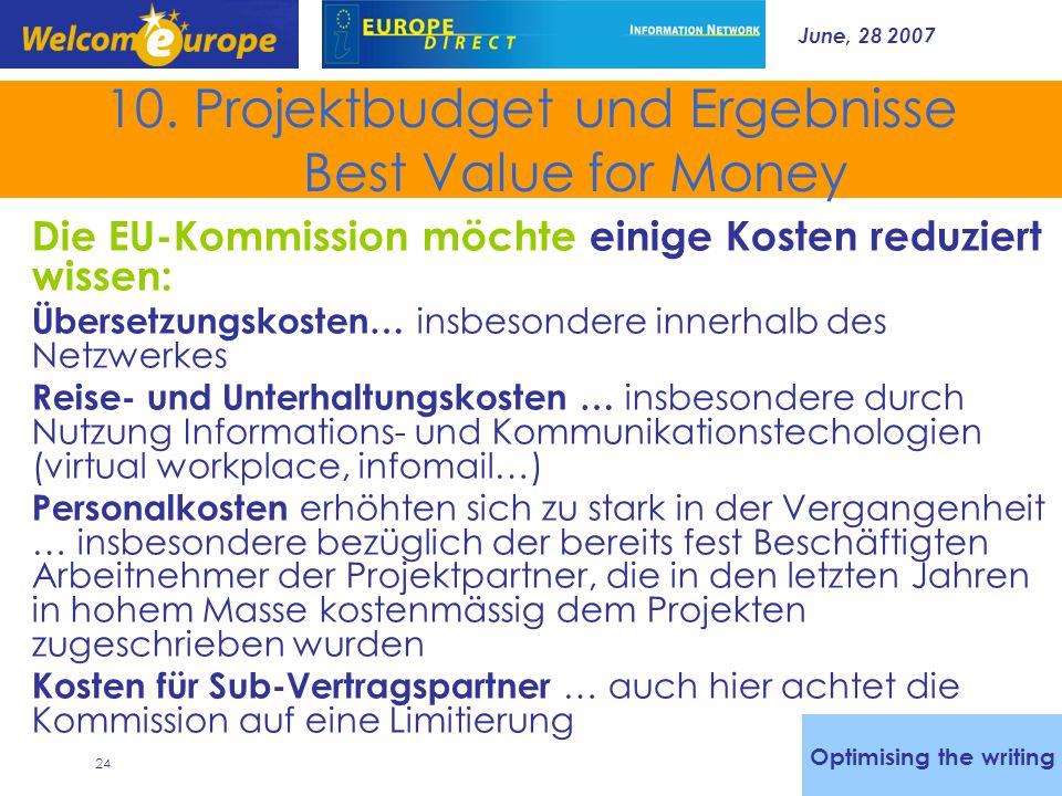 June, 28 2007 24 10. Projektbudget und Ergebnisse Best Value for Money Die EU-Kommission möchte einige Kosten reduziert wissen: Übersetzungskosten… in