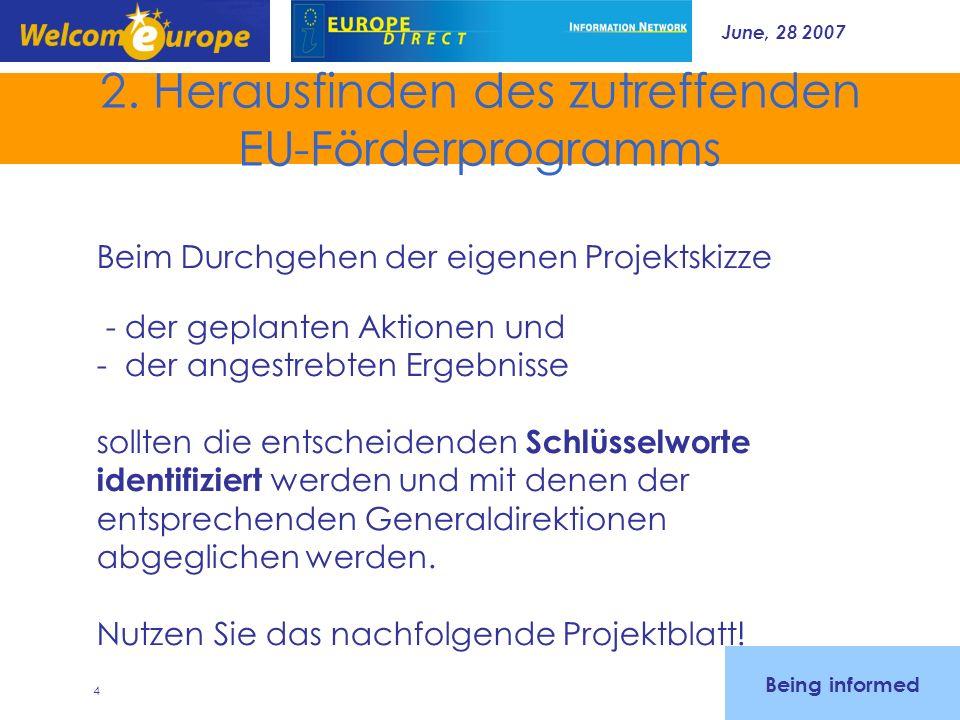 June, 28 2007 4 2. Herausfinden des zutreffenden EU-Förderprogramms Beim Durchgehen der eigenen Projektskizze - der geplanten Aktionen und - der anges
