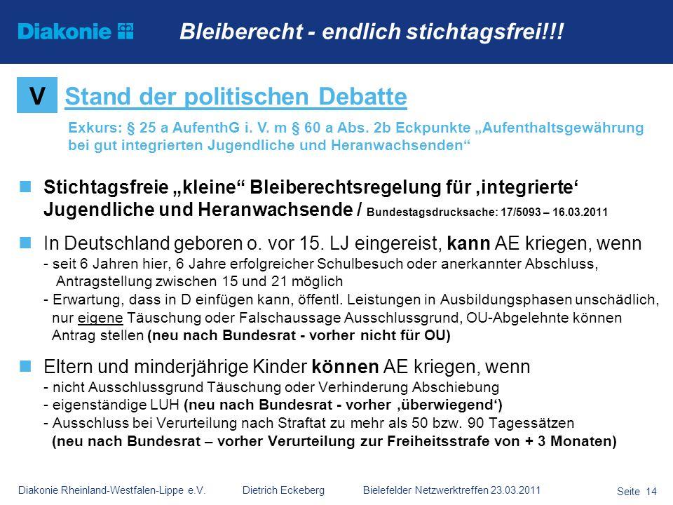 Diakonie Rheinland-Westfalen-Lippe e.V. Dietrich Eckeberg Bielefelder Netzwerktreffen 23.03.2011 Seite 14 Stichtagsfreie kleine Bleiberechtsregelung f