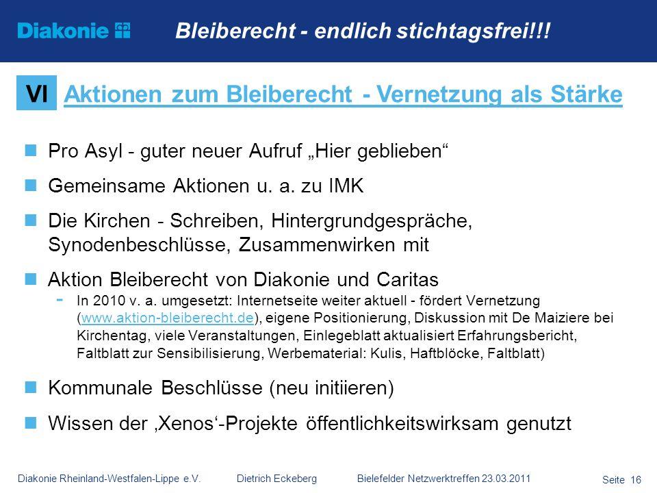 Diakonie Rheinland-Westfalen-Lippe e.V. Dietrich Eckeberg Bielefelder Netzwerktreffen 23.03.2011 Seite 16 Pro Asyl - guter neuer Aufruf Hier geblieben
