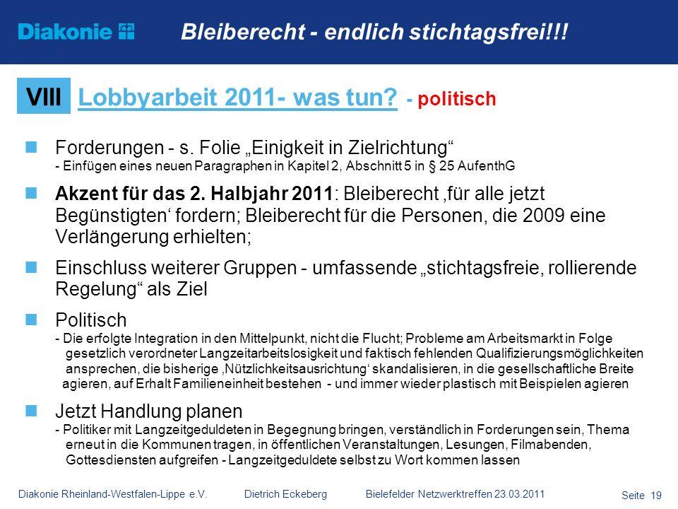 Diakonie Rheinland-Westfalen-Lippe e.V. Dietrich Eckeberg Bielefelder Netzwerktreffen 23.03.2011 Seite 19 Forderungen - s. Folie Einigkeit in Zielrich
