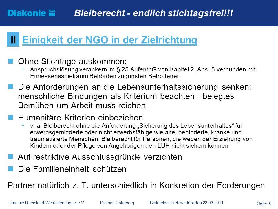 Diakonie Rheinland-Westfalen-Lippe e.V. Dietrich Eckeberg Bielefelder Netzwerktreffen 23.03.2011 Seite 6 Ohne Stichtage auskommen; - Anspruchslösung v