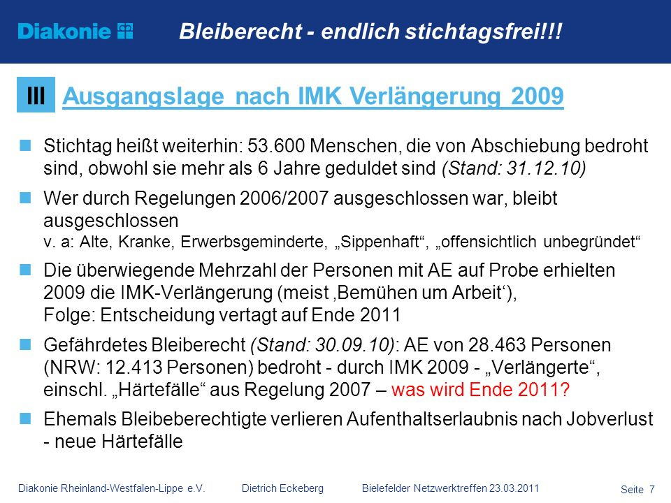 Diakonie Rheinland-Westfalen-Lippe e.V. Dietrich Eckeberg Bielefelder Netzwerktreffen 23.03.2011 Seite 7 Stichtag heißt weiterhin: 53.600 Menschen, di