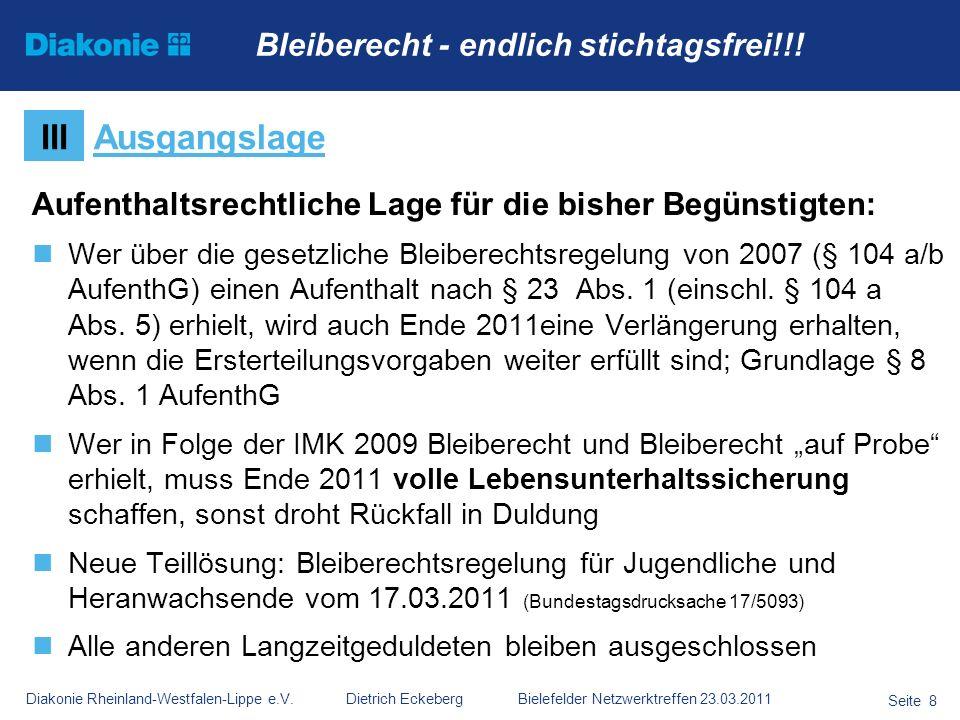 Diakonie Rheinland-Westfalen-Lippe e.V. Dietrich Eckeberg Bielefelder Netzwerktreffen 23.03.2011 Seite 8 Aufenthaltsrechtliche Lage für die bisher Beg