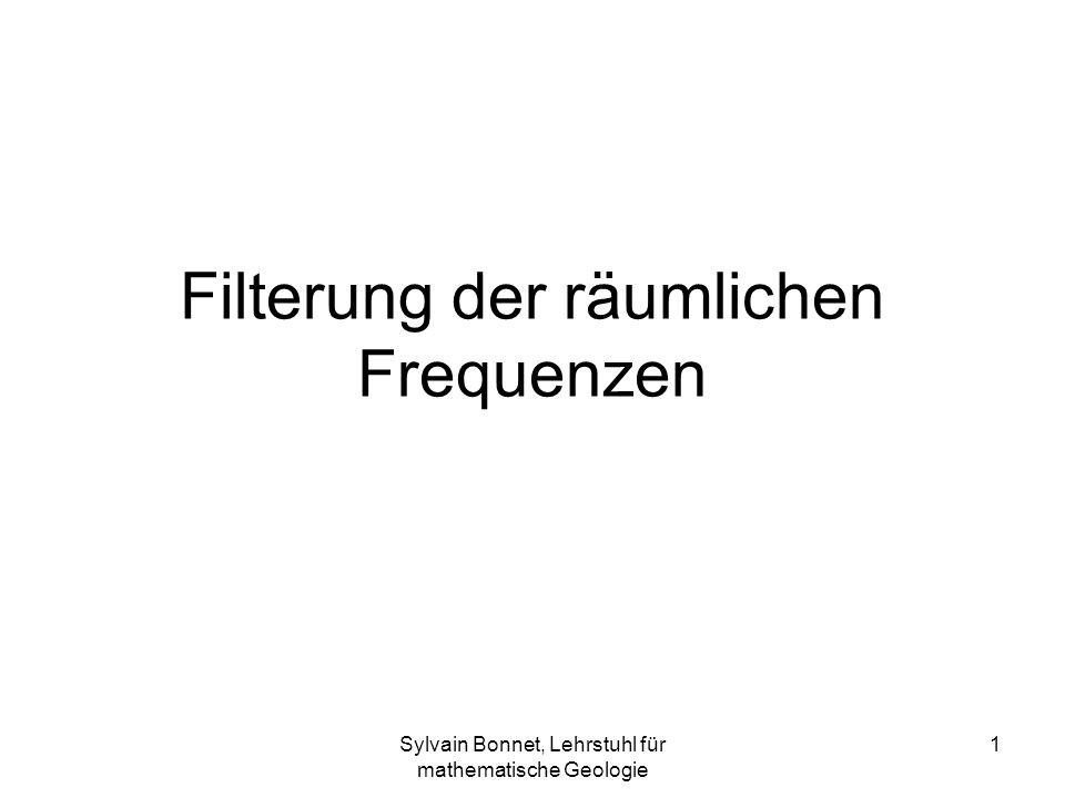 Sylvain Bonnet, Lehrstuhl für mathematische Geologie 1 Filterung der räumlichen Frequenzen