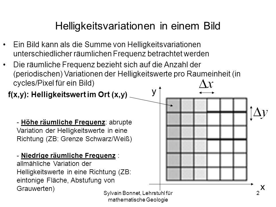 Sylvain Bonnet, Lehrstuhl für mathematische Geologie 2 Helligkeitsvariationen in einem Bild Ein Bild kann als die Summe von Helligkeitsvariationen unt