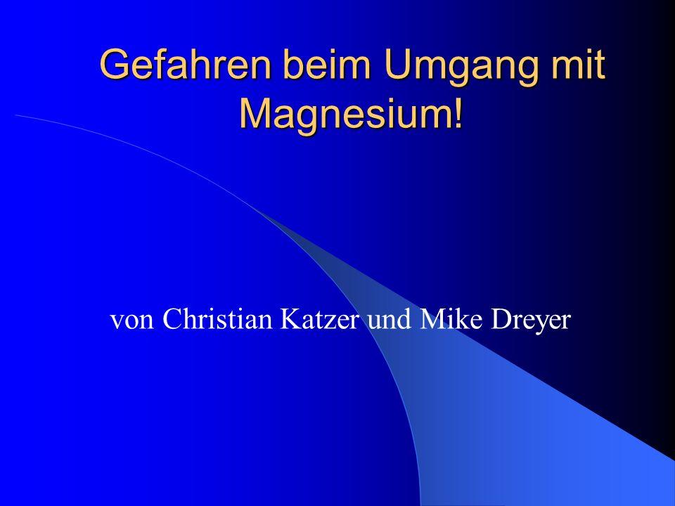 Gefahren beim Umgang mit Magnesium! von Christian Katzer und Mike Dreyer