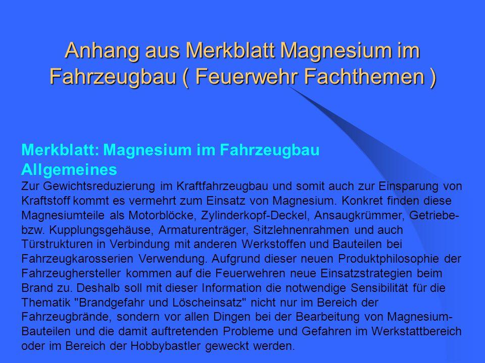 Anhang aus Merkblatt Magnesium im Fahrzeugbau ( Feuerwehr Fachthemen ) Merkblatt: Magnesium im Fahrzeugbau Allgemeines Zur Gewichtsreduzierung im Kraf