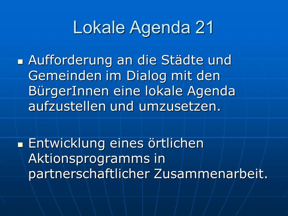 Lokale Agenda 21 Aufforderung an die Städte und Gemeinden im Dialog mit den BürgerInnen eine lokale Agenda aufzustellen und umzusetzen. Aufforderung a
