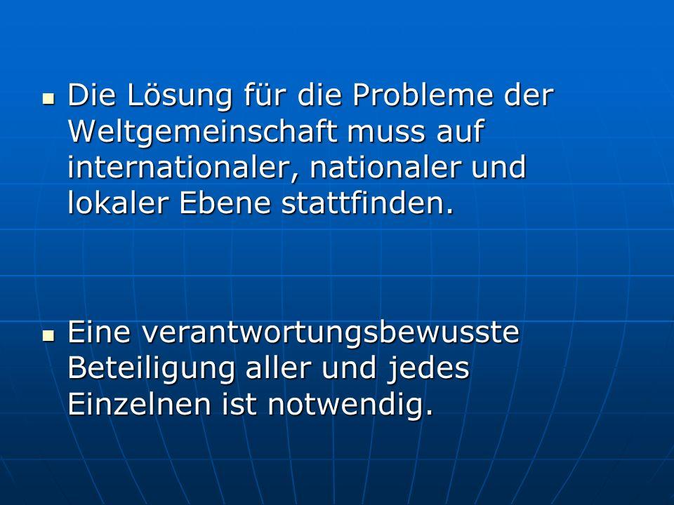 Die Lösung für die Probleme der Weltgemeinschaft muss auf internationaler, nationaler und lokaler Ebene stattfinden. Die Lösung für die Probleme der W