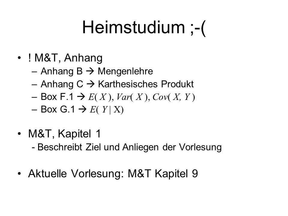 Heimstudium ;-( ! M&T, Anhang –Anhang B Mengenlehre –Anhang C Karthesisches Produkt –Box F.1 E( X ), Var( X ), Cov( X, Y ) –Box G.1 E( Y | X) M&T, Kap