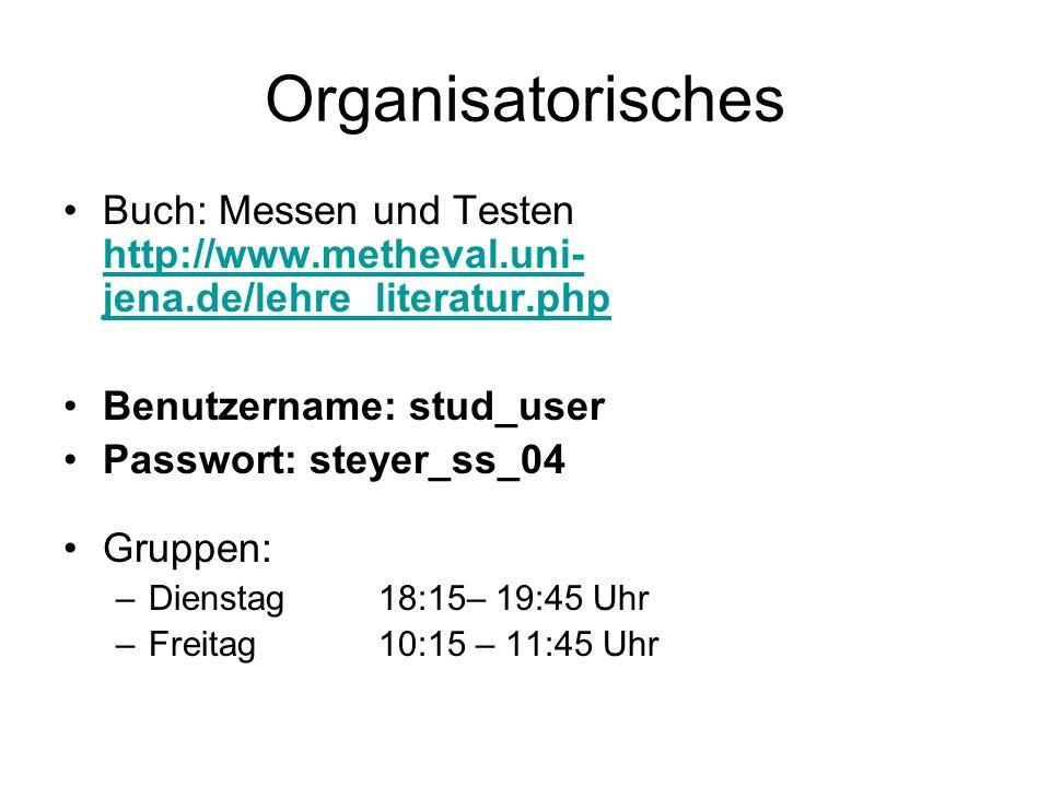Organisatorisches Buch: Messen und Testen http://www.metheval.uni- jena.de/lehre_literatur.php http://www.metheval.uni- jena.de/lehre_literatur.php Be