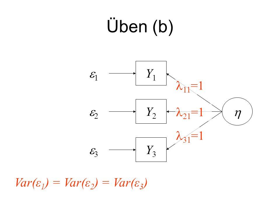 Üben (b) Y3Y3 Y2Y2 Y1Y1 1 2 3 Var(ε 1 ) = Var(ε 2 ) = Var(ε 3 ) 11 =1 21 =1 31 =1