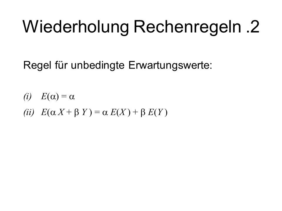 Wiederholung Rechenregeln.2 Regel für unbedingte Erwartungswerte: (i)E( ) = (ii)E( X + Y ) = E(X ) + E(Y )