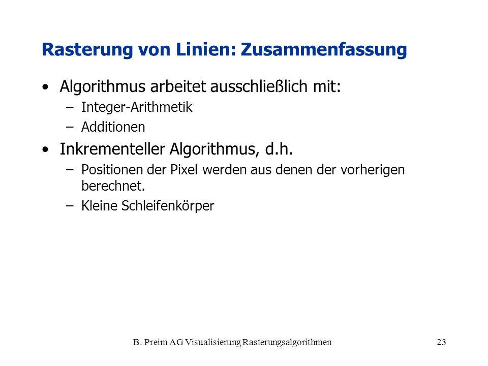B. Preim AG Visualisierung Rasterungsalgorithmen23 Rasterung von Linien: Zusammenfassung Algorithmus arbeitet ausschließlich mit: –Integer-Arithmetik