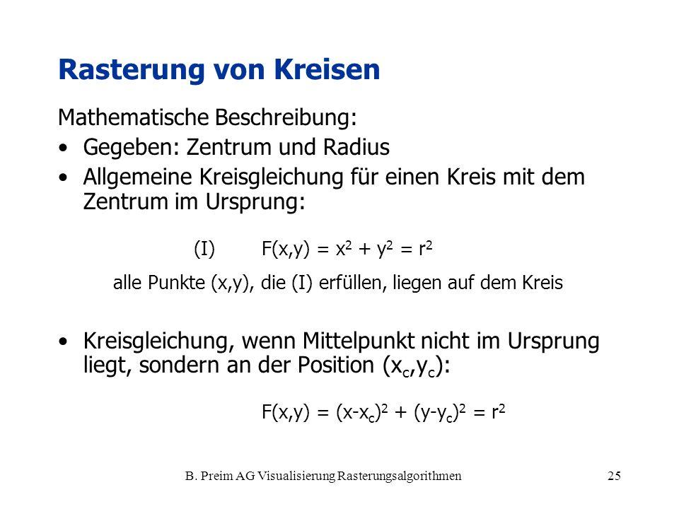 B. Preim AG Visualisierung Rasterungsalgorithmen25 Rasterung von Kreisen Mathematische Beschreibung: Gegeben: Zentrum und Radius Allgemeine Kreisgleic
