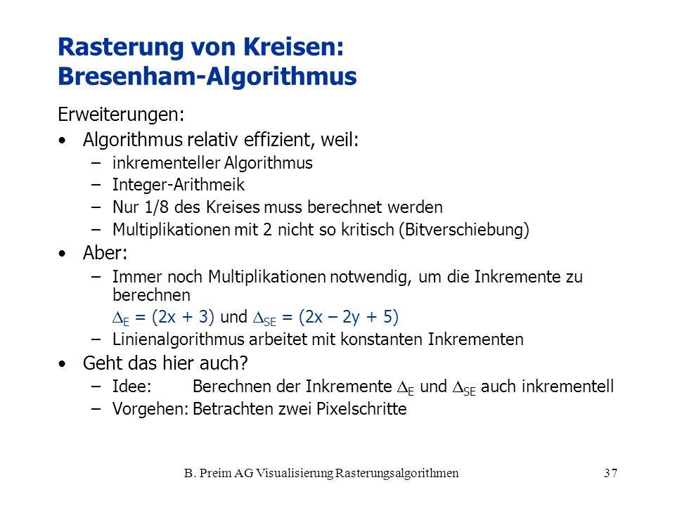 B. Preim AG Visualisierung Rasterungsalgorithmen37 Erweiterungen: Algorithmus relativ effizient, weil: –inkrementeller Algorithmus –Integer-Arithmeik