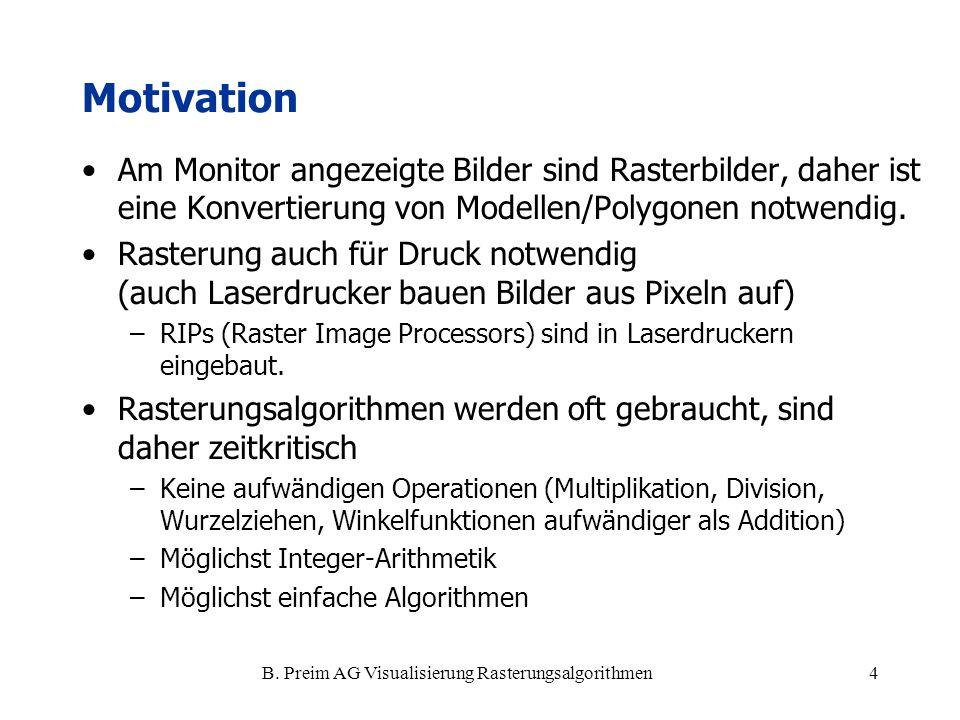 B. Preim AG Visualisierung Rasterungsalgorithmen4 Motivation Am Monitor angezeigte Bilder sind Rasterbilder, daher ist eine Konvertierung von Modellen