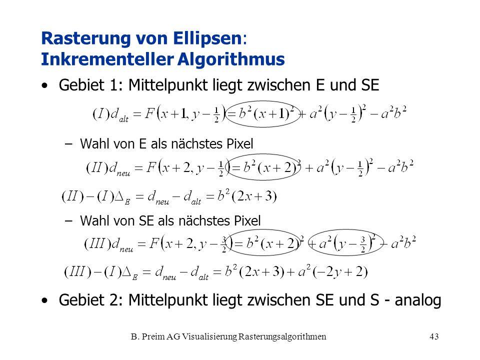 B. Preim AG Visualisierung Rasterungsalgorithmen43 Gebiet 1: Mittelpunkt liegt zwischen E und SE –Wahl von E als nächstes Pixel –Wahl von SE als nächs