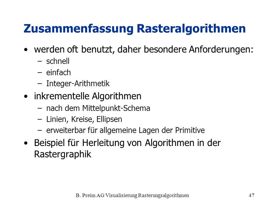 B. Preim AG Visualisierung Rasterungsalgorithmen47 Zusammenfassung Rasteralgorithmen werden oft benutzt, daher besondere Anforderungen: –schnell –einf