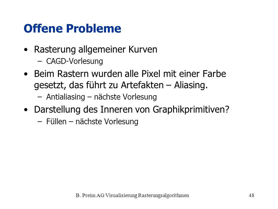 B. Preim AG Visualisierung Rasterungsalgorithmen48 Offene Probleme Rasterung allgemeiner Kurven –CAGD-Vorlesung Beim Rastern wurden alle Pixel mit ein