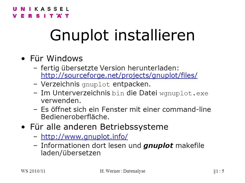 WS 2010/11H. Werner : Datenalyse§1 : 5 Gnuplot installieren Für Windows –fertig übersetzte Version herunterladen: http://sourceforge.net/projects/gnup