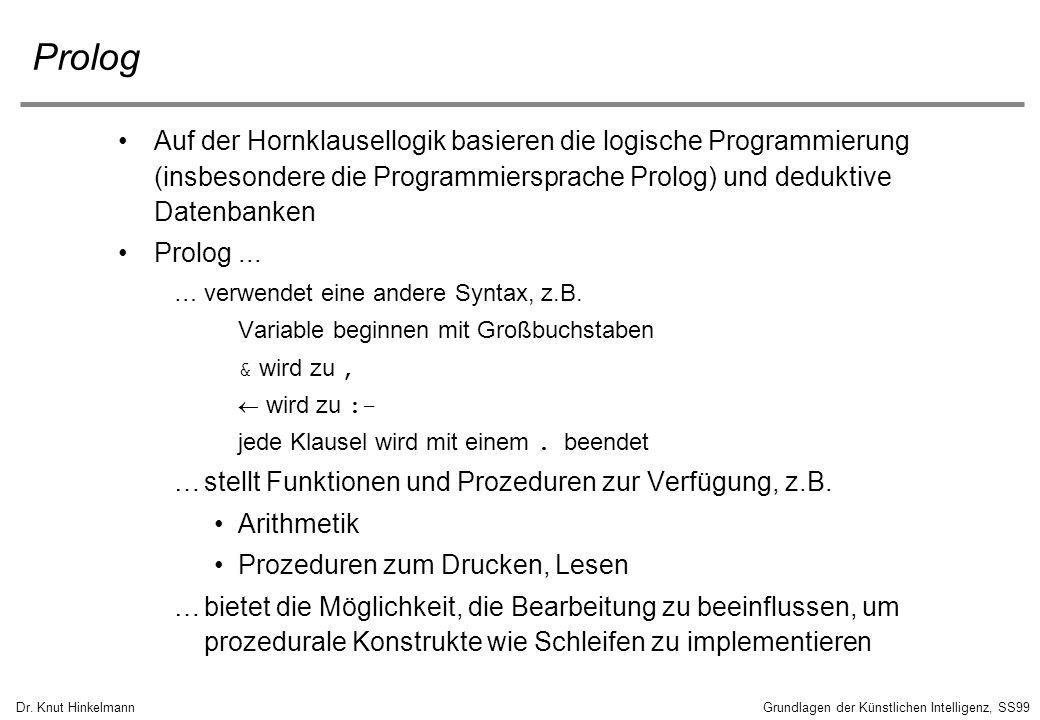 Dr. Knut HinkelmannGrundlagen der Künstlichen Intelligenz, SS99 Prolog Auf der Hornklausellogik basieren die logische Programmierung (insbesondere die