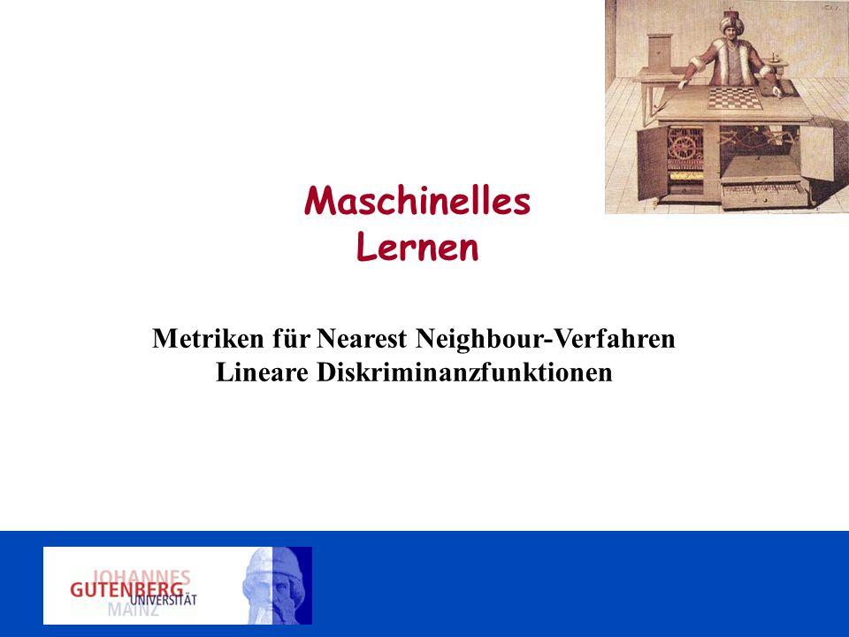Metriken für Nearest Neighbour-Verfahren Lineare Diskriminanzfunktionen Maschinelles Lernen