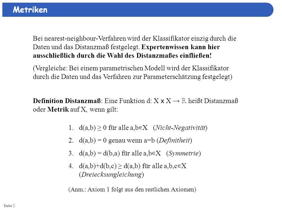 Seite 211/15/2013| Metriken Bei nearest-neighbour-Verfahren wird der Klassifikator einzig durch die Daten und das Distanzmaß festgelegt. Expertenwisse