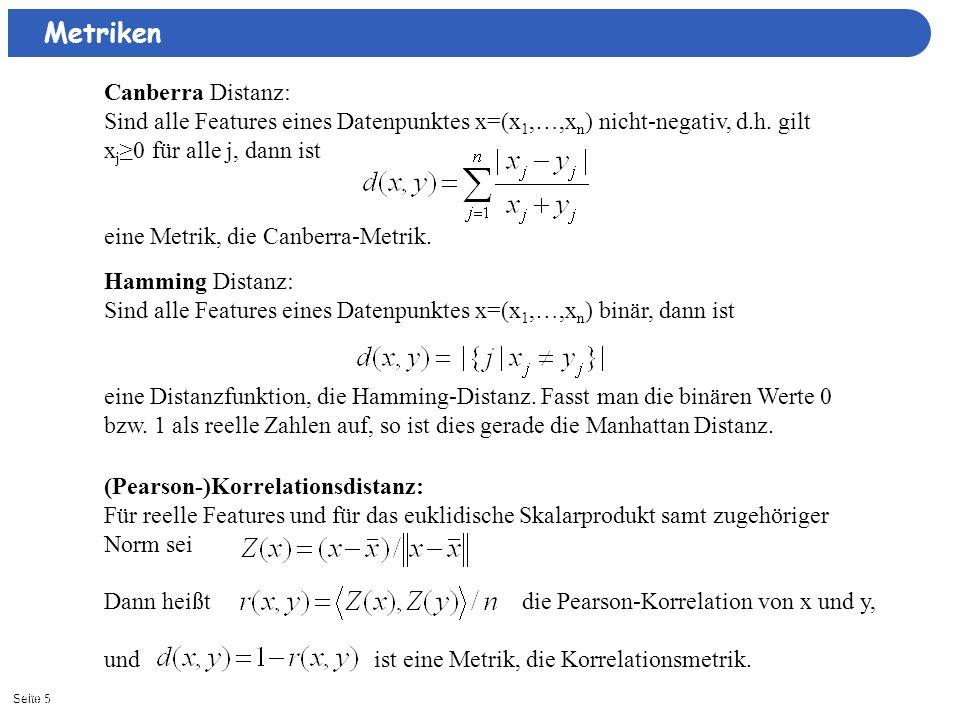 Seite 511/15/2013| Metriken Canberra Distanz: Sind alle Features eines Datenpunktes x=(x 1,…,x n ) nicht-negativ, d.h. gilt x j 0 für alle j, dann ist