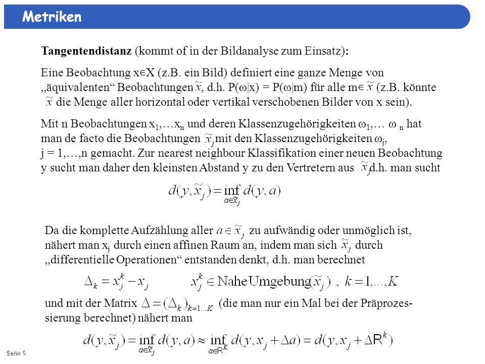Seite 811/15/2013| Metriken Tangentendistanz (kommt of in der Bildanalyse zum Einsatz): Eine Beobachtung x X (z.B. ein Bild) definiert eine ganze Meng