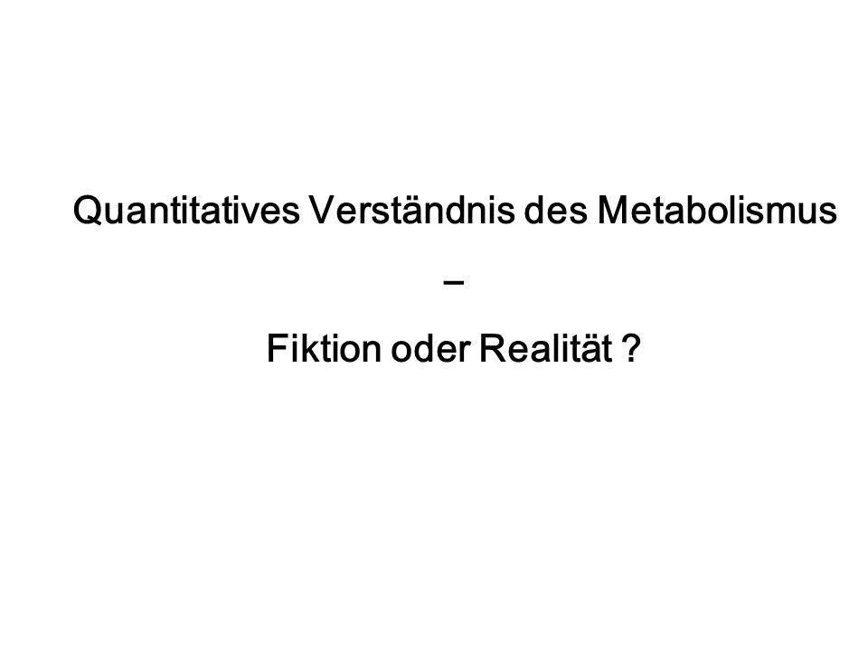 Quantitatives Verständnis des Metabolismus – Fiktion oder Realität ?
