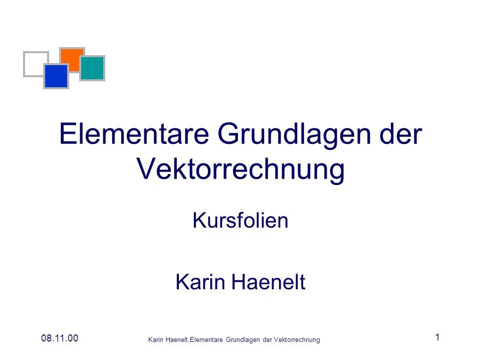 Karin Haenelt,Elementare Grundlagen der Vektorrechnung 08.11.00 2 Definition: Vektor Vektorensind Größen, die durch -Betrag -Richtungsangabe bestimmt sind Das geometrische Bild eines physikalischen Vektors ist ein Pfeil mit der Richtung des Vektors, dessen Länge den Betrag des Vektors repräsentiert.