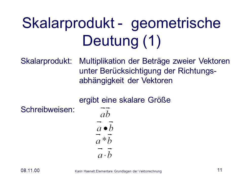 Karin Haenelt,Elementare Grundlagen der Vektorrechnung 08.11.00 11 Skalarprodukt - geometrische Deutung (1) Skalarprodukt:Multiplikation der Beträge z