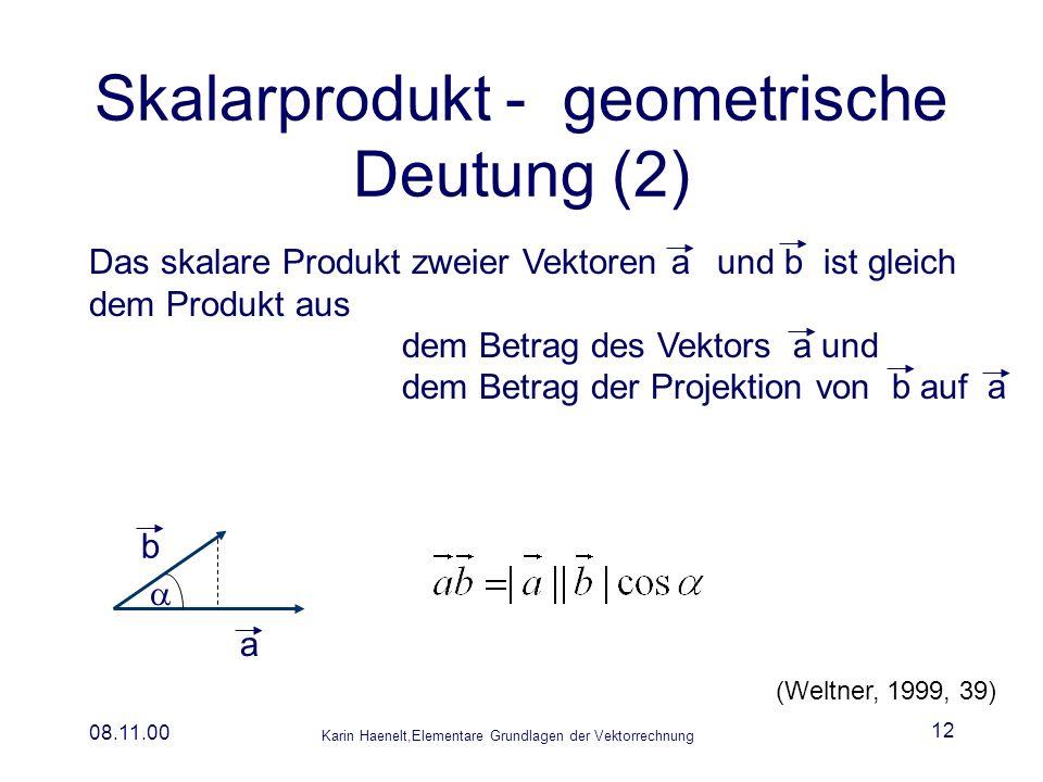 Karin Haenelt,Elementare Grundlagen der Vektorrechnung 08.11.00 12 Skalarprodukt - geometrische Deutung (2) Das skalare Produkt zweier Vektoren und is