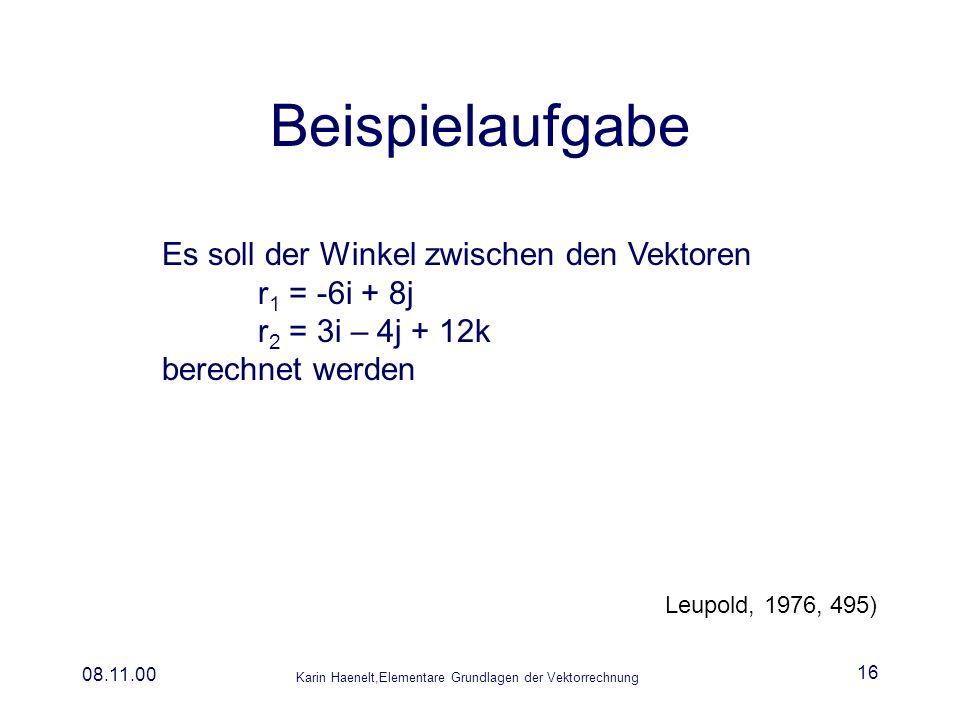 Karin Haenelt,Elementare Grundlagen der Vektorrechnung 08.11.00 16 Beispielaufgabe Es soll der Winkel zwischen den Vektoren r 1 = -6i + 8j r 2 = 3i –