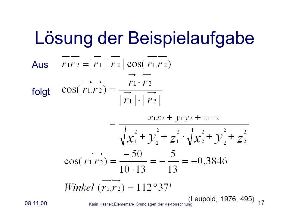 Karin Haenelt,Elementare Grundlagen der Vektorrechnung 08.11.00 17 Lösung der Beispielaufgabe Aus (Leupold, 1976, 495) folgt
