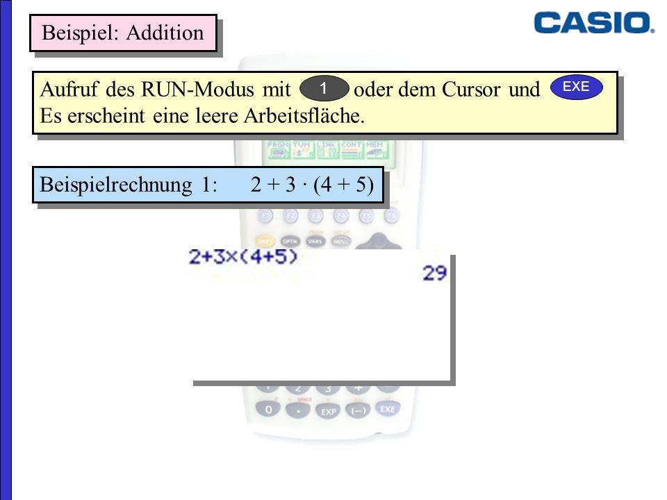 Beispielrechnung 1: 2 + 3 · (4 + 5) Aufruf des RUN-Modus mit oder dem Cursor und Es erscheint eine leere Arbeitsfläche. Beispiel: Addition EXE 1
