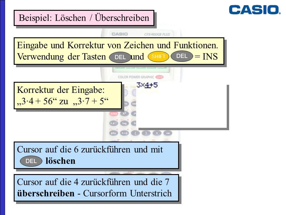 Korrektur der Eingabe: 3·4 + 56 zu 3·7 + 5 Eingabe und Korrektur von Zeichen und Funktionen. Verwendung der Tasten und = INS Eingabe und Korrektur von