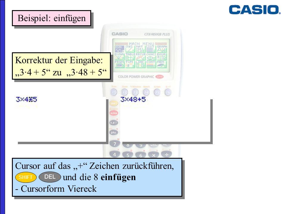 Korrektur der Eingabe: 3·4 + 5 zu 3·48 + 5 Korrektur der Eingabe: 3·4 + 5 zu 3·48 + 5 Beispiel: einfügen Cursor auf das + Zeichen zurückführen, und di
