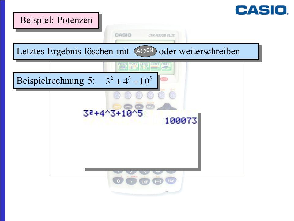 Beispielrechnung 5: Beispiel: Potenzen Letztes Ergebnis löschen mit oder weiterschreiben AC /ON