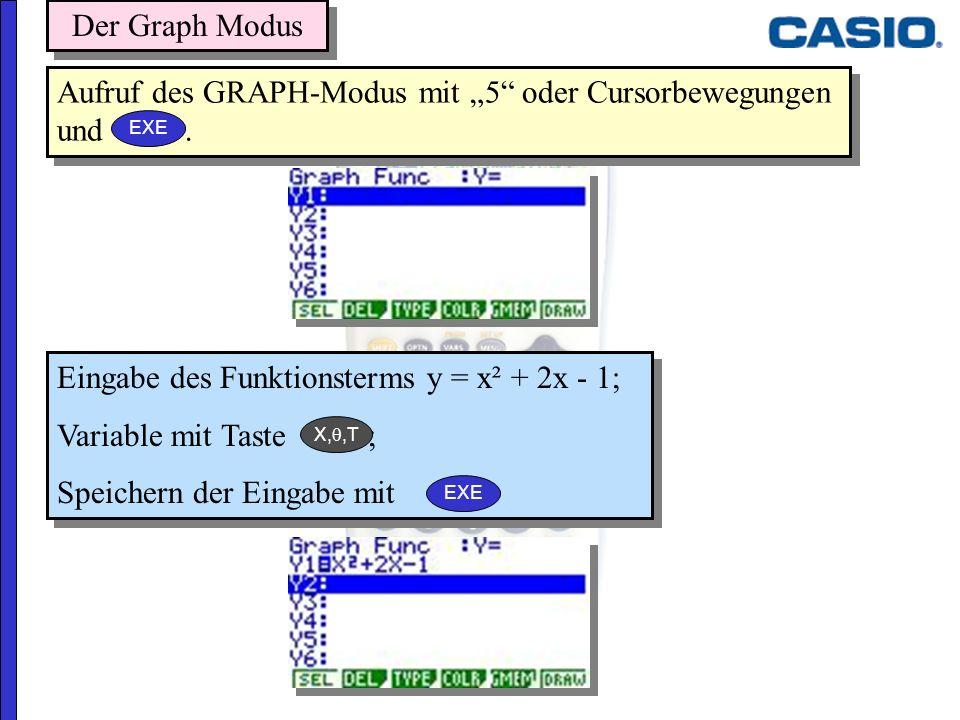 Aufruf des GRAPH-Modus mit 5 oder Cursorbewegungen und. Eingabe des Funktionsterms y = x² + 2x - 1; Variable mit Taste ; Speichern der Eingabe mit Ein