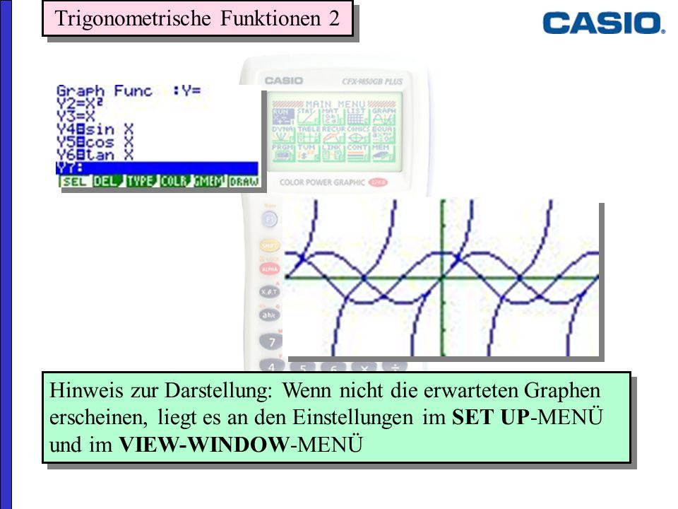 Hinweis zur Darstellung: Wenn nicht die erwarteten Graphen erscheinen, liegt es an den Einstellungen im SET UP-MENÜ und im VIEW-WINDOW-MENÜ Trigonomet