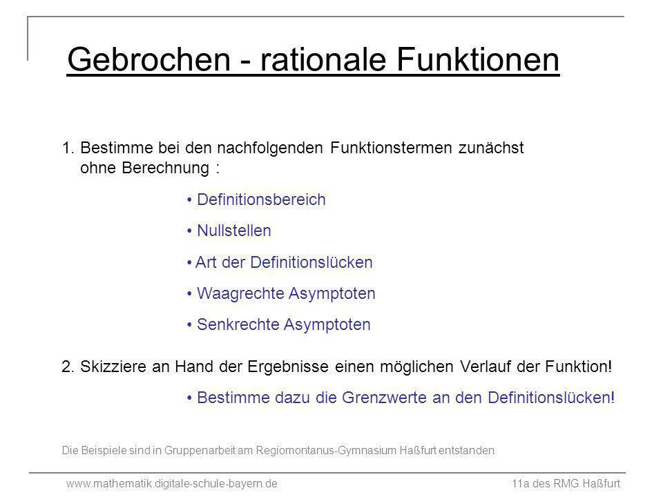 www.mathematik.digitale-schule-bayern.de 11a des RMG Haßfurt Gebrochen - rationale Funktionen Definitionsbereich Waagrechte Asymptoten Senkrechte Asym