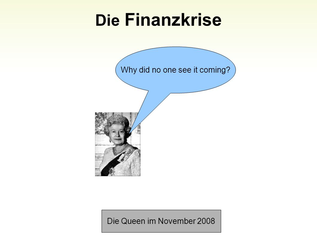 Die Finanzkrise 1 Die Queen im November 2008 Why did no one see it coming?