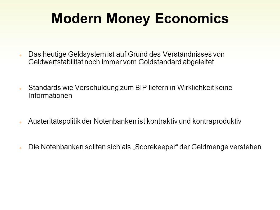 Modern Money Economics Das heutige Geldsystem ist auf Grund des Verständnisses von Geldwertstabilität noch immer vom Goldstandard abgeleitet Standards