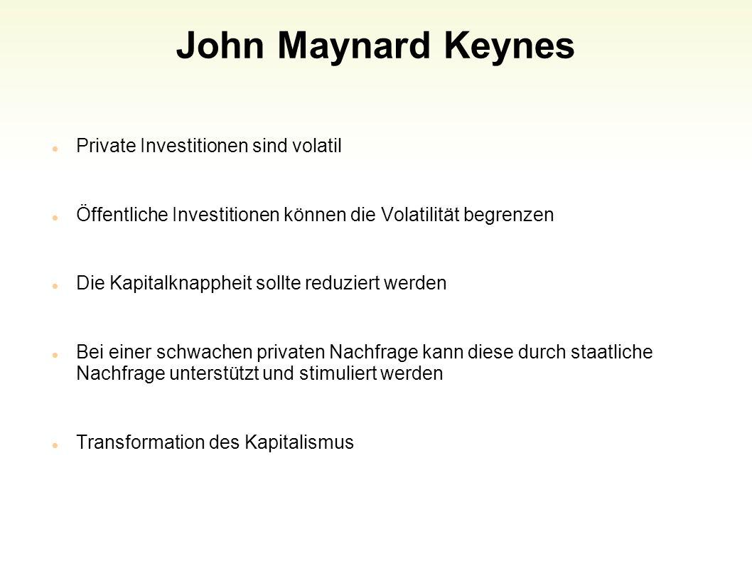 John Maynard Keynes Private Investitionen sind volatil Öffentliche Investitionen können die Volatilität begrenzen Die Kapitalknappheit sollte reduzier